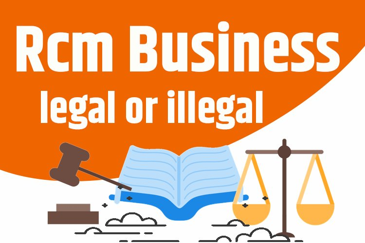 Rcm business legal or illegal